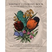 Vintage Coloring Book Flowers and Floral Designs by Mia Blackwood