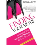 Finding Your Moxie: Myths and Lies Success Ful Women Kick to the Curb