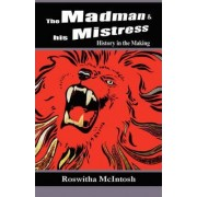 The Madman & His Mistress by Roswitha McIntosh