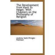 The Development from Kant to Hegel by Andrew Seth Pringle-Pattison