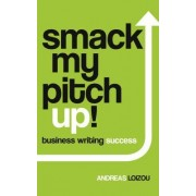 Smack My Pitch Up!: Business Writing Success