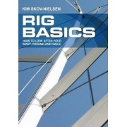 Rig Basics - How to Look After Your Mast, Rigging and Sails by Kim Skov-Nielsen