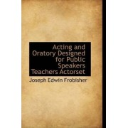 Acting and Oratory Designed for Public Speakers Teachers Actorset by Joseph Edwin Frobisher