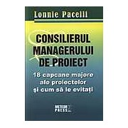 Consilierul managerului de proiect. 18 capcane majore ale proiectelor si cum sa le evitati