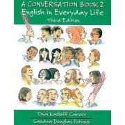 A Conversation Book 2: English in Everyday Life: Bk. 2 by Tina Kasloff Carver