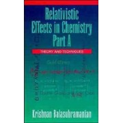 Relativistic Effects in Chemistry: Theory and Techniques Pt. A by K. Balasubramanian
