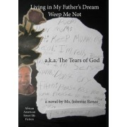 Living in My Father's Dream: Weep Me Not: A.K.A. the Tears of God