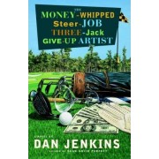 The Money-Whipped Steer-Job Three-Jack Give-Up Artist by MR Dan Jenkins
