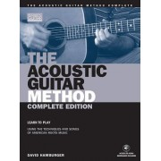 The Acoustic Guitar Method - Complete Edition: Learn to Play Using the Techniques and Songs of American Roots Music [With 3 CD Pack]