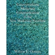 Conceptualising Marketing Communication in the New Marketing Paradigm by Wilson F Ozuem