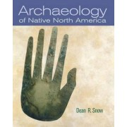 Archaeology of Native North America by Professor Dean R. Snow