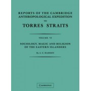 Reports of the Cambridge Anthropological Expedition to Torres Straits: Volume 6, Sociology, Magic and Religion of the Eastern Islanders: Volume 6 by A. C. Haddon