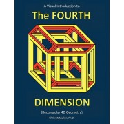 A Visual Introduction to the Fourth Dimension (Rectangular 4D Geometry) by Chris McMullen Ph D