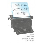 Profiles in Journalistic Courage by Robert Giles