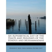 An Alphabetical List of the Feasts and Holidays of the Hindus and Muhammadans by India Imperial Record Dept Den E Ross