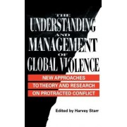 The Understanding and Management of Global Violence by Harvey Starr