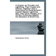 A Chapter on Thunder and Lightning, Their Causes and Effects by David Munson (Firm)