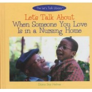 Let's Talk about When Someone You Love is in a Nursing Home by Diana Star Helmer