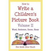 How to Write a Children's Picture Book Volume II by Eve Heidi Bine-Stock