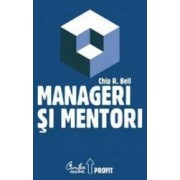 Manageri Si Mentori - Chip R. Bell