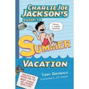 Charlie Joe Jackson's Guide to Summer Vacation by Tommy Greenwald