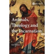 Animals, Theology and the Incarnation by Kris Hiuser