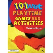 101 Wet Playtime Games and Activities by Therese Hoyle