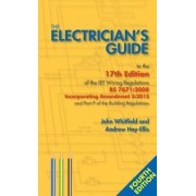 The Electrician's Guide to the 17th Edition of the Iet Wiring Regulations BS 7671: 2008 Incorporating Amendment 3: 2015 and Part P of the Building Regulations by John Whitfield