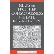 News and Frontier Consciousness in the Late Roman Empire by Mark W. Graham