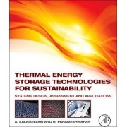 Thermal Energy Storage Technologies for Sustainability by Siva Kalaiselvam