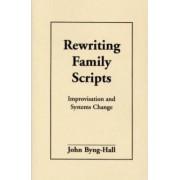 Rewriting Family Scripts by John Byng-Hall