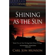 Shining as the Sun: Book 2 of to Sing God's Praise: A Journey in Three Parts