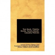 Text Book, Fidelity Bonds, Surety Bonds, Casualty Policies by United States Fidelity and Gu Company