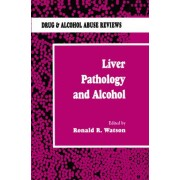 Liver Pathology and Alcohol by Roland R. Watson