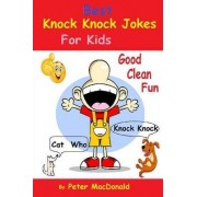 Best Knock Knock Jokes for Kids, Good Clean Fun by Peter MacDonald