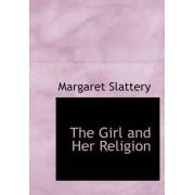 The Girl and Her Religion by Margaret Slattery