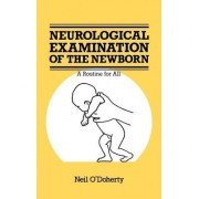 The Neurological Examination of the Newborn by Neil O'Doherty