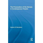The Provocation of the Senses in Contemporary Theatre by Stephen DiBenedetto
