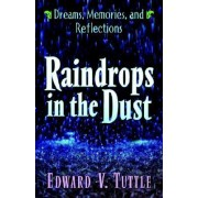 Raindrops in the Dust; Dreams, Memories and Reflections by Edward V Tuttle