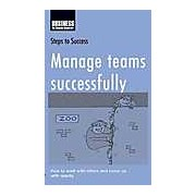 Manage Teams Successfully: How to Work with Others and Come Up with Results