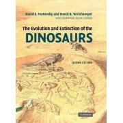 The Evolution and Extinction of the Dinosaurs by David E. Fastovsky