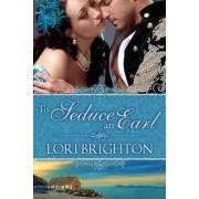 To Seduce an Earl by Lori Brighton