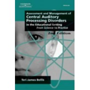 Assessment & Management of Central Auditory Processing Disorders in the Educational Setting by Teri James Bellis