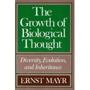 The Growth of Biological Thought by Ernst Mayr