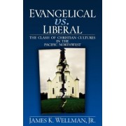 Evangelical Vs. Liberal by James K. Wellman