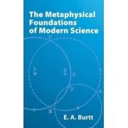 The Metaphysical Foundations of Modern Science by Edwin Arthur Burtt