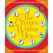 The Career Within You: How to Find the Perfect Job for Your Personality by Elizabeth Wagele