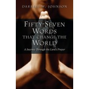 Fifty-Seven Words That Change the World by W. Darrell Johnson