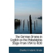 The German Drama in English on the Philadelphia Stage from 1794 to 1830 by Charles Frederic Brede