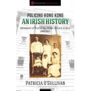 Policing Hong Kong an Irish History by Patricia O'Sullivan